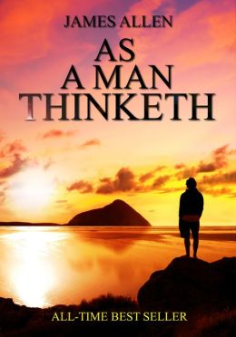 an analysis of as a man thinketh Thought and character the aphorism, as a man thinketh in his heart so is he, (proverbs 23:7) self analysis, and experience.